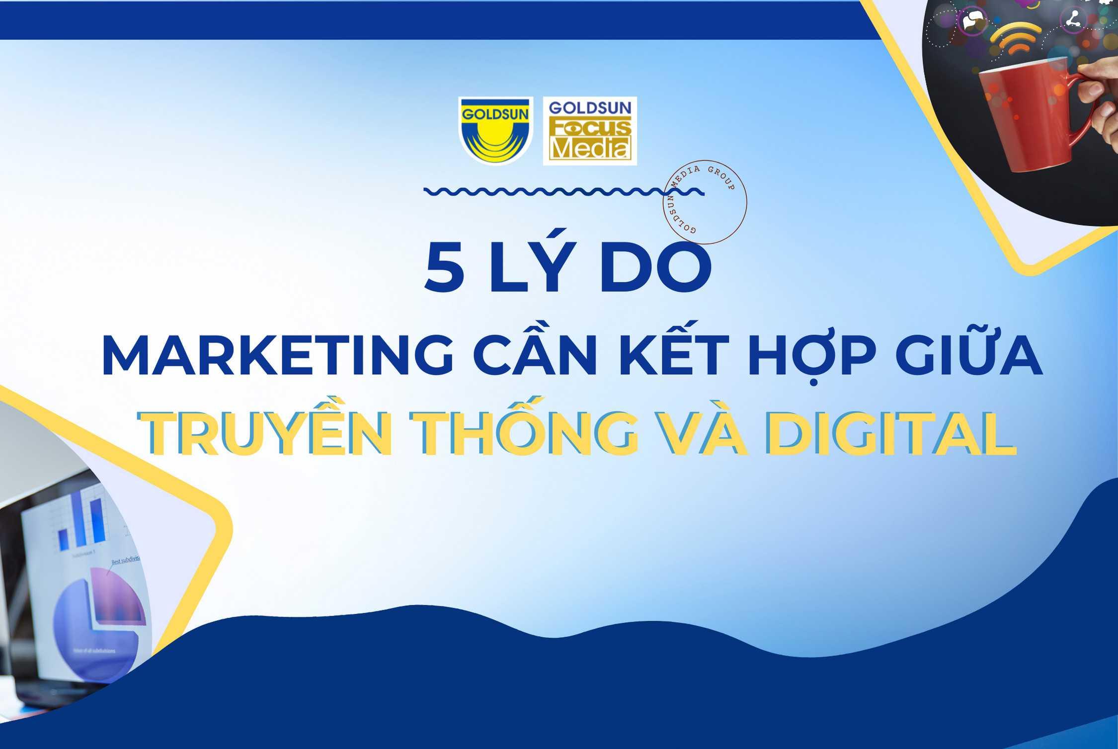 05 Lý do Marketing cần kết hợp giữa Truyền thống và Digital